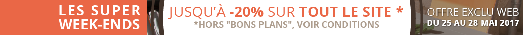 Supers week-ends jusqu'à -20%* sur tout le site jusqu'au 28 mai 2017 inclus